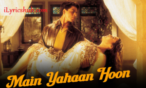 Main Yahaan Hoon Lyrics (Full Video) - Veer-Zaara