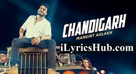 Chandigarh Lyrics - Mankirt Aulakh Main Teri Tu Mera