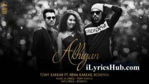 Akhiyan - Lyrics & Full Video Tony Kakkar ft. Neha Kakkar & Bohemia |