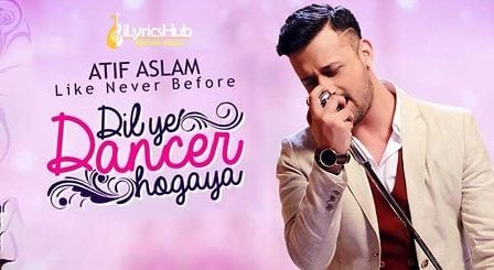 Dil Ye Dancer Ho Gaya Lyrics– Atif Aslam   Actor In Law