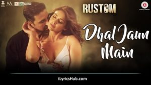 Dhal Jaun foremost Lyrics from Rustom