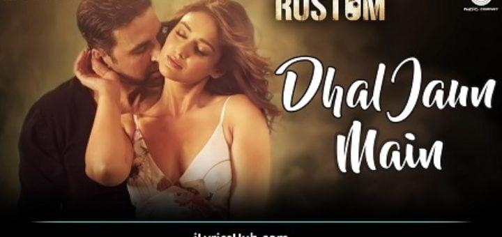 Dhal Jaun foremost Lyrics from Rustom