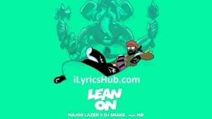 Lean On Lyrics With Full Video | Major Lazer , Feat. MO N DJ Snake |