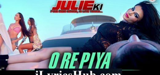 O Re Piya Lyrics - Ek Kahani Julie Ki | Rakhi Sawant & Amit Mehra