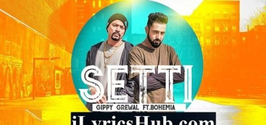 Setti Lyrics - Gippy Grewal Ft. Bohemia | Desi Rockstar 2