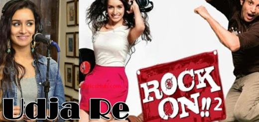 Udja Re Lyrics | Rock ON 2 | Shraddha Kapoor Latest hindi song