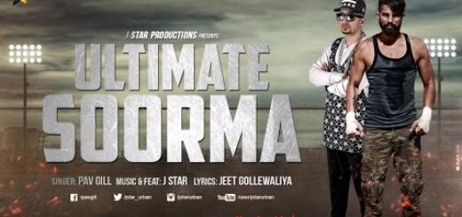 Ultimate Soorma Lyrics full video – Pav Gill Feat. J Star |