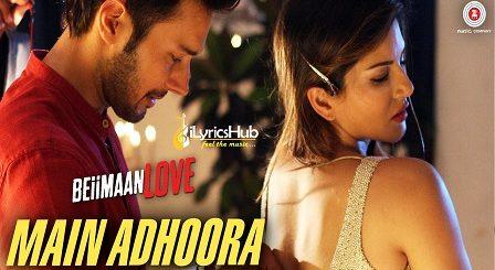 Main Adhoora Lyrics - Beiimaan Love | Sunny Leone