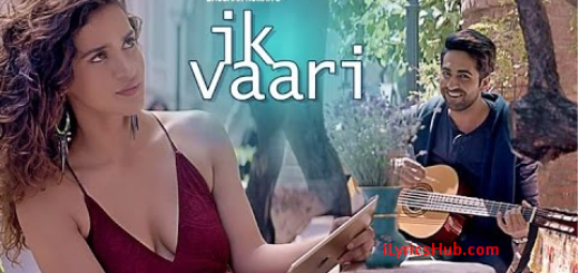 Ik Vaari Lyrics Ayushman Khurana | Aisha Sharma