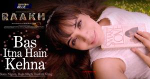 Bas Itna Hai Kehna Lyrics – Sonu Nigam , Raakh