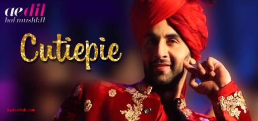 Cutiepie Lyrics - Ae Dil Hai Mushkil | Ranbir, Anushka | Pritam, ardeep, Nakash