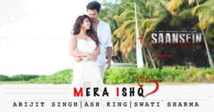 Mera Ishq Lyrics - SAANSEIN   Arijit Singh  