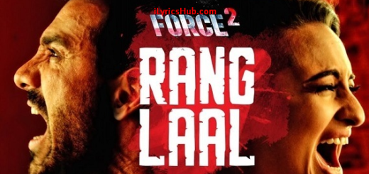 Rang Laal Song Lyrics - Force 2 | John Abraham, Sonakshi Sinha, Dev Negi |