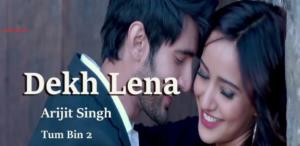 Dekh Lena Lyrics - Tum Bin 2 | Arijit Singh & Tulsi Kumar |