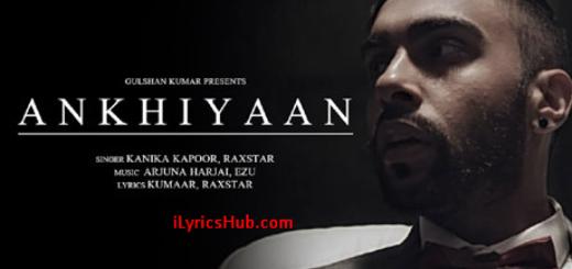 ANKHIYAAN Lyrics | Raxstar & Kanika Kapoor | Latest Song 2016