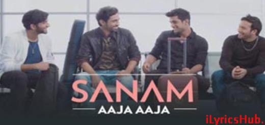 Aaja Aaja Lyrics - Sanam Latest Song