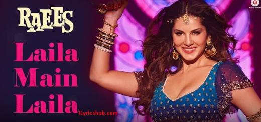 Laila Main Laila Lyrics - Raees | Shah Rukh Khan | Sunny Leone |