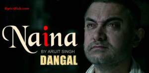 Naina Lyrics - Dangal  | Arijit Singh |