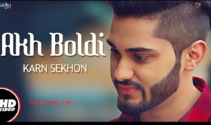 Akh Boldi Lyrics (Full Video) - Karn Sekhon | Desi Crew,Sukh Sanghera |