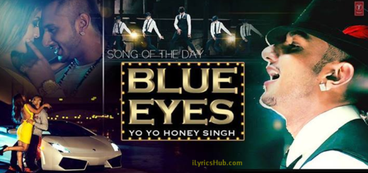 Blue Eyes Lyrics (Full Video) - Yo Yo Honey Singh | Blockbuster Song Of 2013