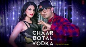 Chaar Botal Vodka Lyrics (Full Video) - Ragini MMS 2 Feat. Yo Yo Honey Singh, Sunny Leone