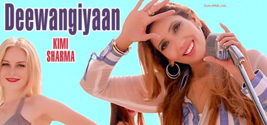 Deewangiyaan Lyrics (Full Video) - Kimi Sharma | Latest Punjabi Songs 2017 |