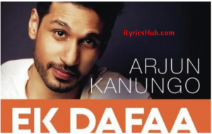 Ek Dafaa (Chinnamma) Lyrics - Arjun Kanungo