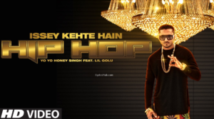 Issey Kehte Hain Hip Hop Lyrics (Full Video) - Yo Yo Honey Singh