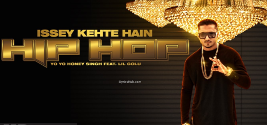 Issey Kehte Hain Hip Hop Lyrics (Full Video) - Yo Yo Honey Singh