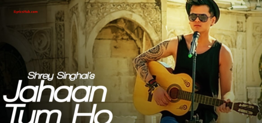 Jahaan Tum Ho Lyrics (Video Song) | Shrey Singhal | Latest Song 2016 |