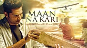 Maan Na Kari Lyrics (Full Video) - Jashan Singh, Goldboy, Nirmaan | Latest Song 2017 |