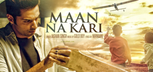 Maan Na Kari Lyrics (Full Video) - Jashan Singh, Goldboy, Nirmaan | Latest Song 2017 |