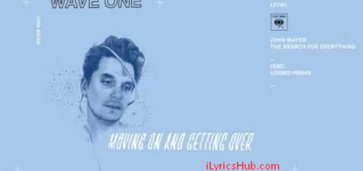 Moving On and Getting Over Lyrics (Full Song) - John Mayer Latest English Song