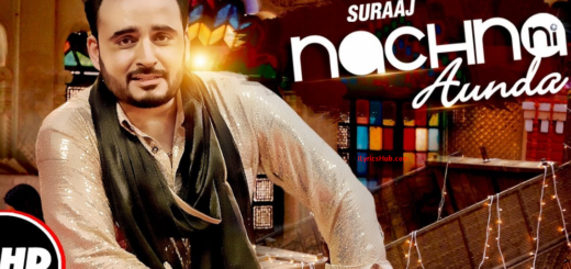 Nachna Ni Aunda Lyrics - Suraaj | Happy Raikoti, Laddi Gill |