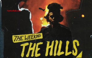 The Hills Lyrics - The Weeknd(Full Video)