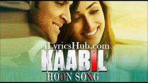 Kaabil Hoon Song Lyrics (Full Video) - Kaabil | Hrithik Roshan, Yami Gautam |