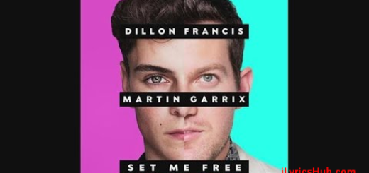 Set Me Free Lyrics (Full Audio) - Dillon Francis, Martin Garrix