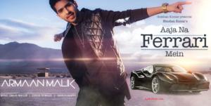 Aaja Na Ferrari Mein Lyrics (Full Video) - Armaan Malik Latest Song 2017