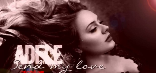 Send My Love Lyrics (Full Video) - Adele
