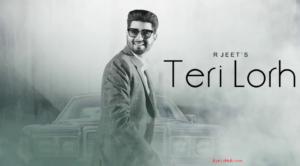 Teri Lorh Lyrics (Full Video) - R Jeet | Latest Punjabi Songs 2017 |