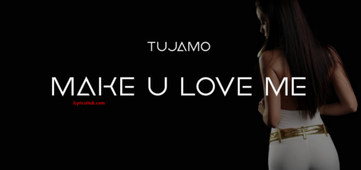 Make U Love Me Lyrics (Full Video) - Tujamo
