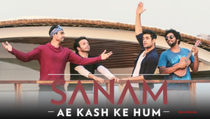 Ae Kash Ke Hum Lyrics (Full Video) - Sanam
