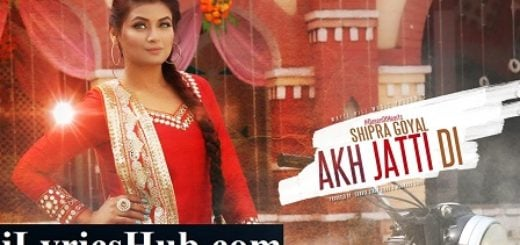 Akh Jatti Di Lyrics (Full Video) - Shipra Goyal & Veet Baljit