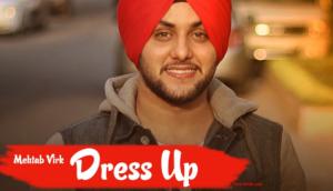 Dress Up Lyrics (Full Video) - Mehtab Virk | feat. Mista Baaz |