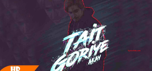 Tait Goriye Lyrics (Full Video)- A Kay