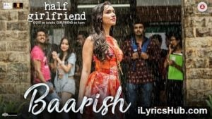 Baarish Lyrics(Full Video)- Ash King,  Shashaa Tirupati