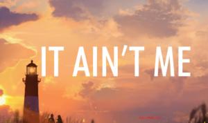 It Ain't Me Lyrics (Full Video) - Selena Gomez, Kygo