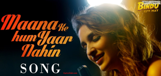 Maana Ke Hum Yaar Nahin Lyrics (Full Video) - Meri Pyaari Bindu