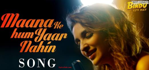 Maana Ke Hum Yaar Nahin Lyrics - Meri Pyaari Bindu