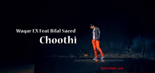 Choothi Lyrics (Full Video) - Bilal Saeed